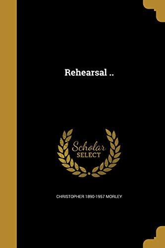 Rehearsal . (Paperback): Christopher 1890-1957 Morley