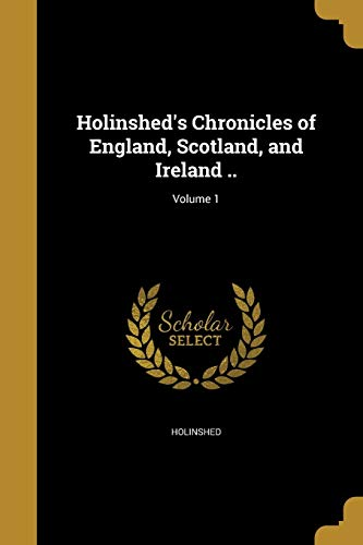 Holinshed s Chronicles of England, Scotland, and: William 1534-1593 Harrison,