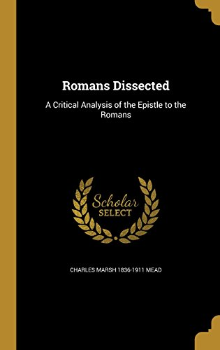 Romans Dissected: A Critical Analysis of the: Charles Marsh 1836-1911