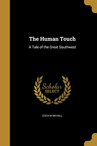 The Human Touch: A Tale of the: Edith M Nicholl