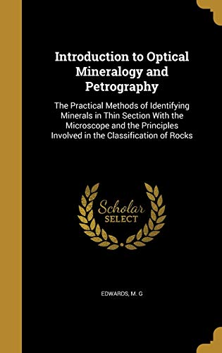 Introduction to Optical Mineralogy and Petrography: The Practical Methods of Identifying Minerals ...