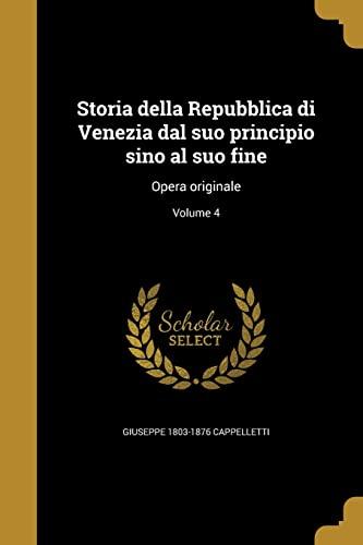 Storia Della Repubblica Di Venezia Dal Suo: Cappelletti, Giuseppe 1803-1876
