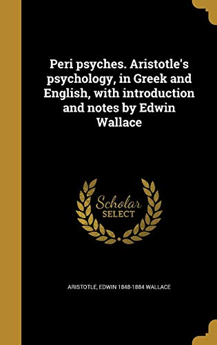9781372092206: Peri Psyches. Aristotle's Psychology, in Greek and English, with Introduction and Notes by Edwin Wallace (Greek Edition)