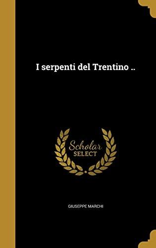 I Serpenti del Trentino . (Hardback or: Marchi, Giuseppe