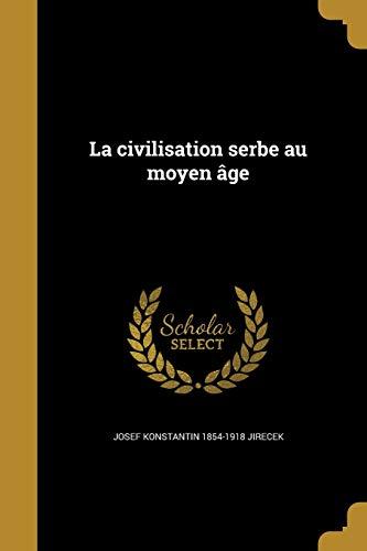 La Civilisation Serbe Au Moyen Age (Paperback): Josef Konstantin 1854-1918