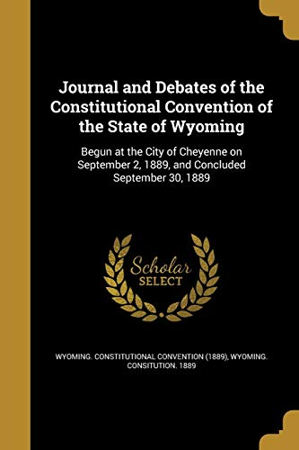 Journal and Debates of the Constitutional Convention: Wyoming Constitutional Convention