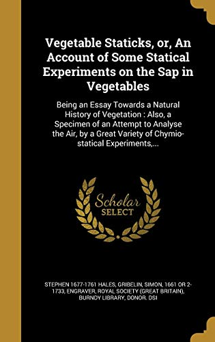 9781372148194: Vegetable Staticks, or, An Account of Some Statical Experiments on the Sap in Vegetables: Being an Essay Towards a Natural History of Vegetation : Variety of Chymio-statical Experiments.