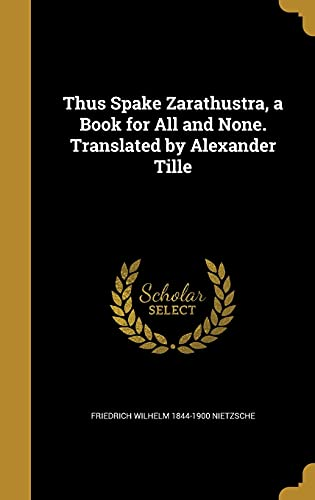 9781372172090: Thus Spake Zarathustra, a Book for All and None. Translated by Alexander Tille