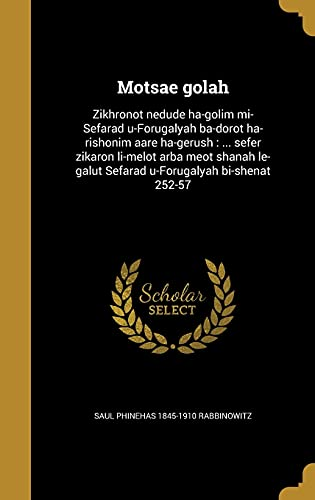 Motsae Golah: Zikhronot Nedude Ha-Golim Mi-Sefarad U-Forugalyah: Saul Phinehas 1845-1910