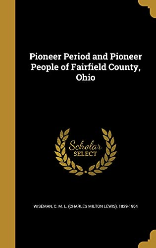 9781372214929: Pioneer Period and Pioneer People of Fairfield County, Ohio