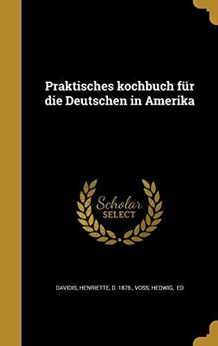Praktisches Kochbuch Fur Die Deutschen in Amerika: Davidis, Henriette D.