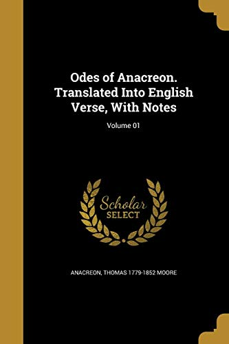 9781372318276: Odes of Anacreon. Translated Into English Verse, with Notes; Volume 01