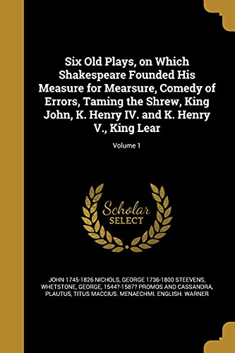 Six Old Plays, on Which Shakespeare Founded: John 1745-1826 Nichols,