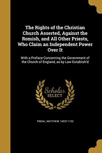 9781372359996: The Rights of the Christian Church Asserted, Against the Romish, and All Other Priests, Who Claim an Independent Power Over It: With a Preface ... the Church of England, as by Law Establish'd