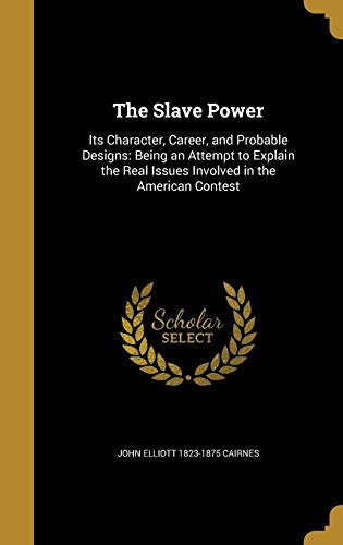 9781372361906: The Slave Power: Its Character, Career, and Probable Designs: Being an Attempt to Explain the Real Issues Involved in the American Contest