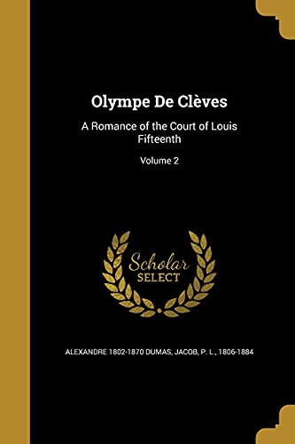 Olympe de Cleves: A Romance of the: Alexandre 1802-1870 Dumas