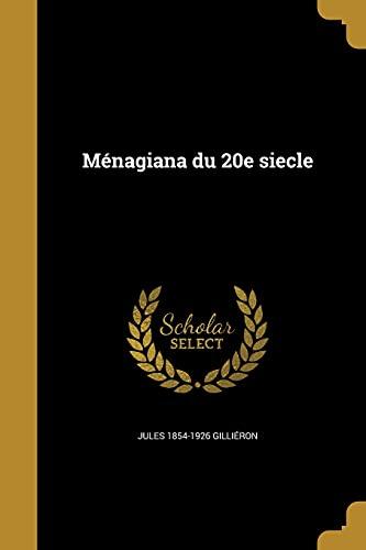 Menagiana Du 20e Siecle (Paperback): Jules 1854-1926 Gillieron