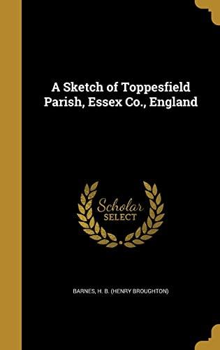 9781372387548: A Sketch of Toppesfield Parish, Essex Co, England