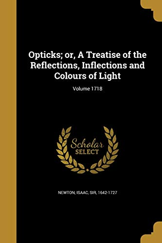 9781372405204: Opticks; Or, a Treatise of the Reflections, Inflections and Colours of Light; Volume 1718