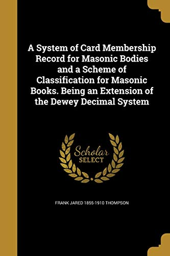 9781372481178: A System of Card Membership Record for Masonic Bodies and a Scheme of Classification for Masonic Books. Being an Extension of the Dewey Decimal System
