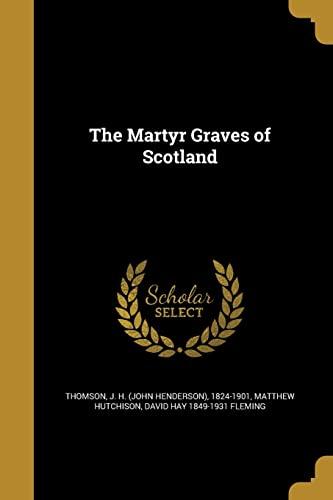The Martyr Graves of Scotland (Paperback): Matthew Hutchison, David
