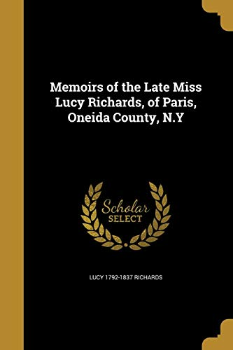 Memoirs of the Late Miss Lucy Richards,: Lucy 1792-1837 Richards
