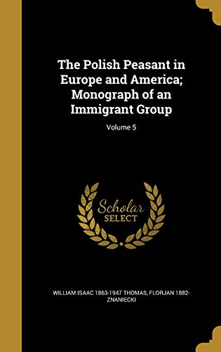 9781372573156: The Polish Peasant in Europe and America; Monograph of an Immigrant Group; Volume 5