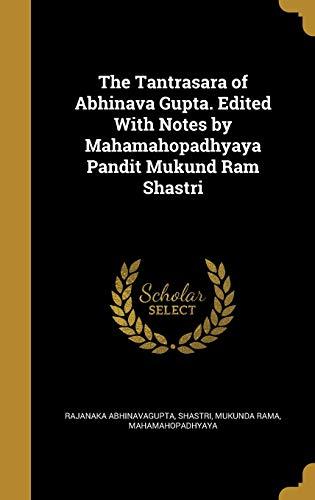 The Tantrasara of Abhinava Gupta. Edited with: Abhinavagupta, Rajanaka