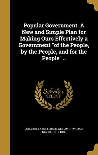 9781372708473: Popular Government. a New and Simple Plan for Making Ours Effectively a Government of the People, by the People, and for the People ..