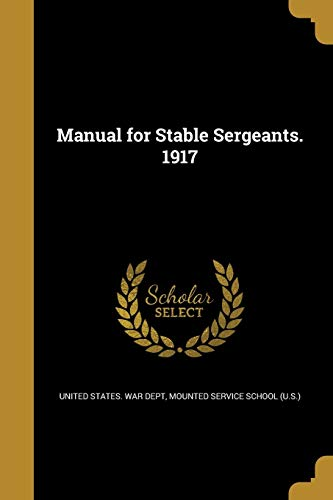 Manual for Stable Sergeants. 1917 (Paperback)
