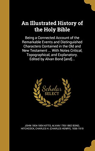 An Illustrated History of the Holy Bible: John 1804-1854 Kitto,