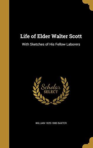 Life of Elder Walter Scott: With Sketches: William 1820-1880 Baxter