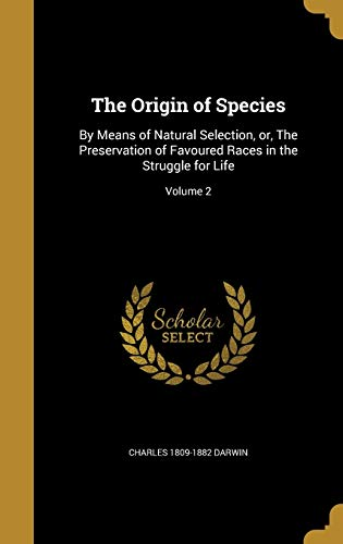 9781372762468: The Origin of Species: By Means of Natural Selection, Or, the Preservation of Favoured Races in the Struggle for Life; Volume 2