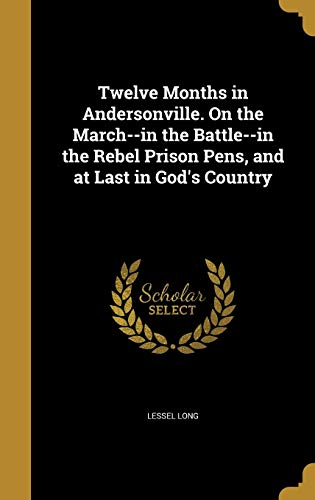 9781372763915: Twelve Months in Andersonville. on the March--In the Battle--In the Rebel Prison Pens, and at Last in God's Country