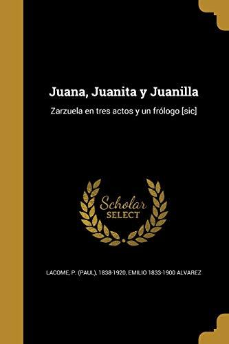 Juana, Juanita y Juanilla: Zarzuela En Tres: Emilio 1833-1900 Alvarez