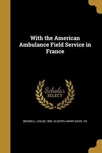 9781372877575: With the American Ambulance Field Service in France