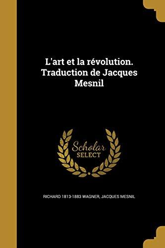 L Art Et La Revolution. Traduction de: Richard 1813-1883 Wagner,