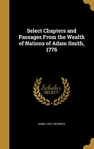Select Chapters and Passages from the Wealth: Smith, Adam 1723-1790