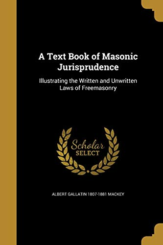 A Text Book of Masonic Jurisprudence: Albert Gallatin 1807-1881