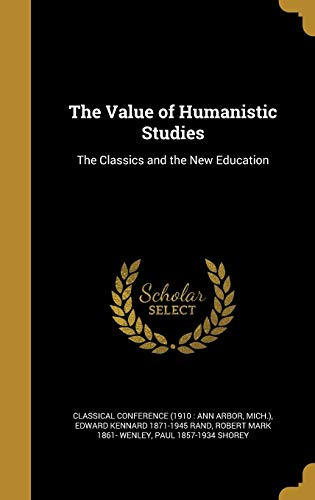 The Value of Humanistic Studies: The Classics: Edward Kennard 1871-1945