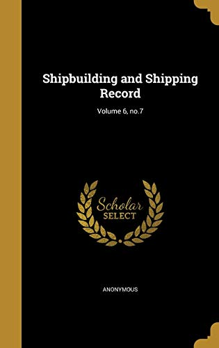 9781373108029: Shipbuilding and Shipping Record; Volume 6, no.7
