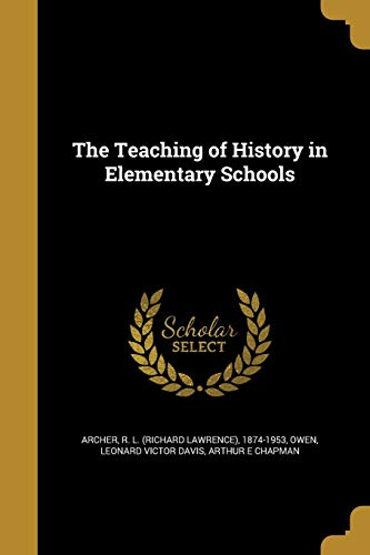 The Teaching of History in Elementary Schools: Arthur E Chapman