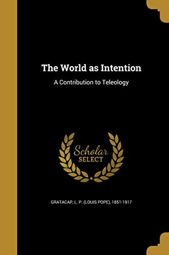 9781373194855: The World as Intention: A Contribution to Teleology