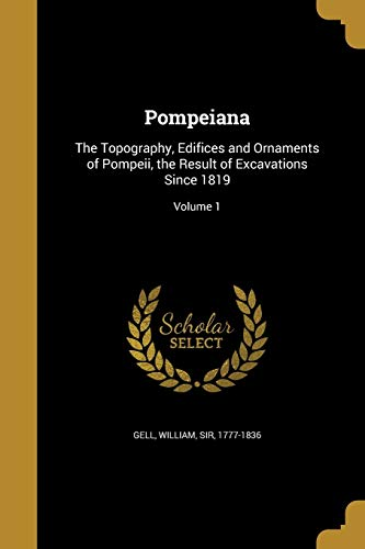 9781373235411: Pompeiana: The Topography, Edifices and Ornaments of Pompeii, the Result of Excavations Since 1819; Volume 1