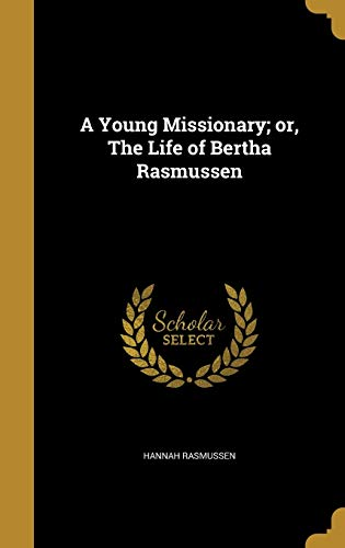 9781373300867: A Young Missionary; Or, the Life of Bertha Rasmussen