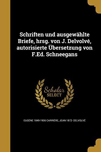 Schriften Und Ausgewahlte Briefe, Hrsg. Von J.: Eugene 1849-1906 Carriere,