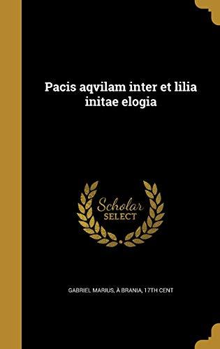Pacis Aqvilam Inter Et Lilia Initae Elogia (Hardback)