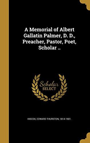 9781373475084: A Memorial of Albert Gallatin Palmer, D. D., Preacher, Pastor, Poet, Scholar ..
