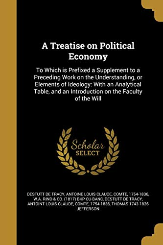 9781373639226: A Treatise on Political Economy: To Which Is Prefixed a Supplement to a Preceding Work on the Understanding, or Elements of Ideology: With an an Introduction on the Faculty of the Will