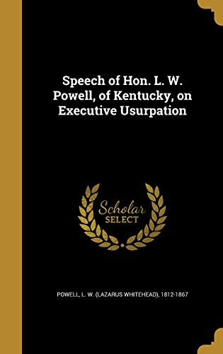 9781373665478: Speech of Hon. L. W. Powell, of Kentucky, on Executive Usurpation